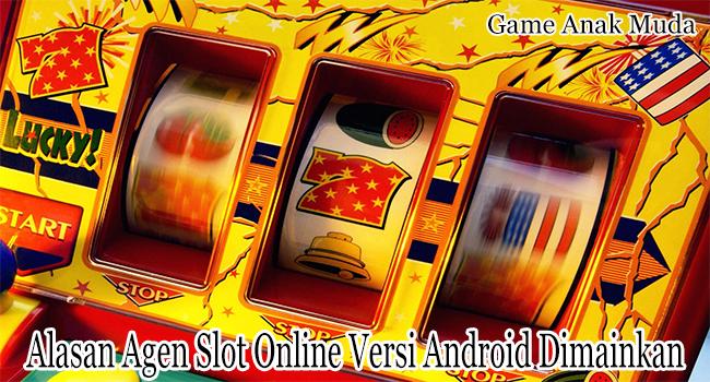 Alasan Agen Slot Online Versi Android Banyak Dimainkan