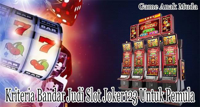 Kriteria Bandar Judi Slot Joker123 Online yang Cocok Untuk Pemula