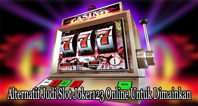 Alternatif Judi Slot Joker123 Online Untuk Dimainkan